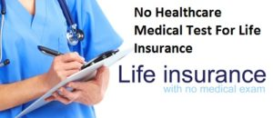 No Healthcare Medical Test For Life Insurance