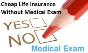 Cheap Life Insurance Without Medical Exam