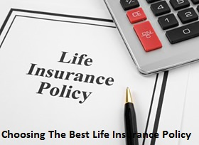 Choosing The Best Life Insurance Policy