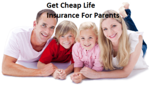 Get Cheap Life Insurance For Parents