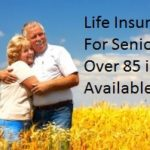 Life Insurance For Seniors Over 85 is it Available