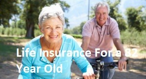 Life Insurance For a 82 Year Old