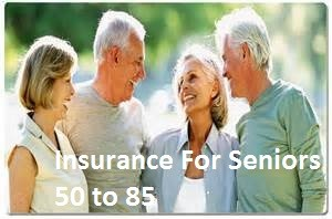 Insurance For Seniors 50 to 85